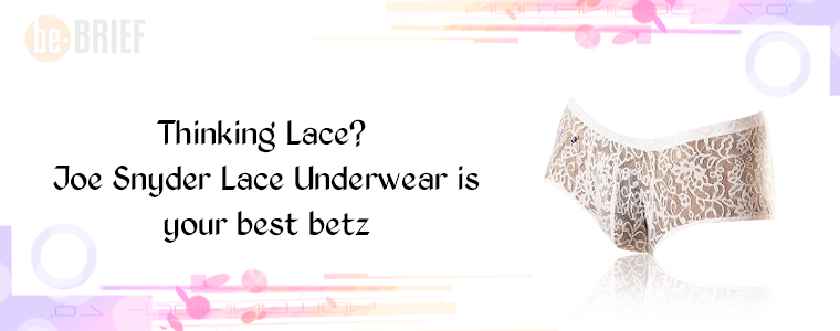 Thinking Lace? - Joe Snyder Lace Underwear is your best betz